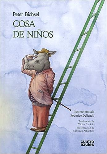 Cosa De Ninos Spanish Edition Bichsel Peter Delicado Federico Canicio Victor Alba Rico Santiago 9788494904820 Amazon Com Books