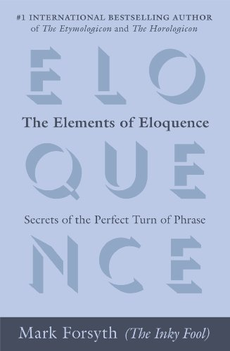 The Elements of Eloquence: Secrets of the Perfect Turn of Phrase by [Forsyth, Mark]