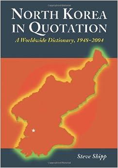 North Korea In Quotation: A Worldwide Treasury, 1948-2004
