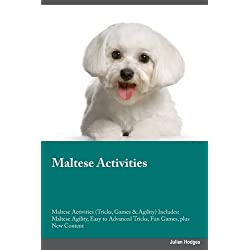 Maltese Activities Maltese Activities (Tricks, Games & Agility) Includes: Maltese Agility, Easy to Advanced Tricks, Fun Games, Plus New Content