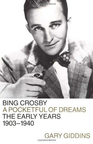 - Bing Crosby: A Pocketful of Dreams--The Early Years 1903-1940