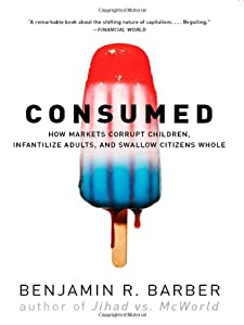 Consumed: How Markets Corrupt Children, Infantilize Adults, and Swallow Citizens Whole by W. W. Norton & Company