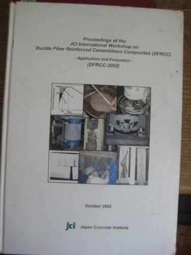 Proceedings of the JCI International Workshop on Ductile Fiber Reinforced Cementitious Composites Application and Evaluation DFRCC 2002