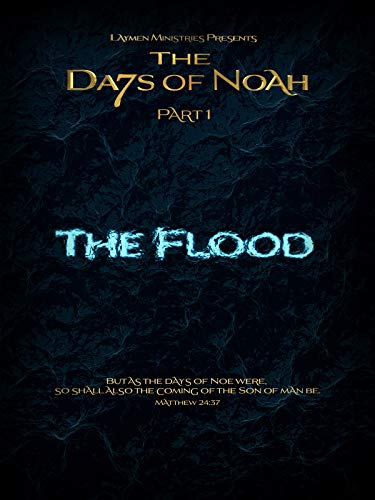 The Days of Noah: The Flood - Part 1 of ()