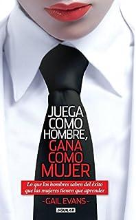 Juega como hombre, gana como mujer (Spanish Edition)