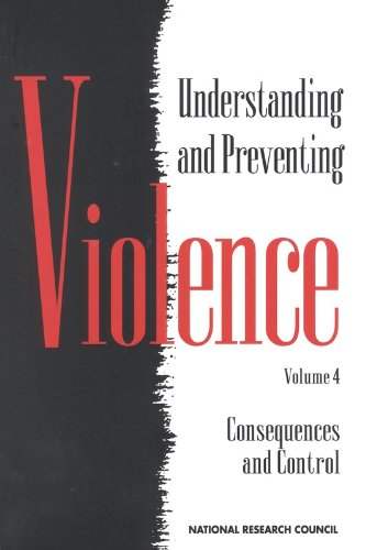 Understanding and Preventing Violence, Volume 4: Consequences and Control by National Academies Press