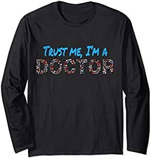[Featured] Trust Me I'm A Doctor Gift For Doctors Graduation PhD Doctor Long Sleeve in ALL styles | Size S - 5XL