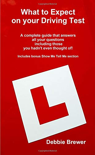 What to Expect on your Driving Test: A complete guide that answers all your questions including those you hadn't even thought of! Includes bonus Show Me Tell Me section (All The Answers To The Driving Test)