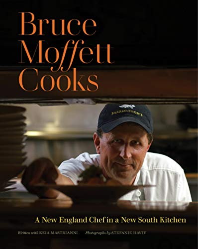 Bruce Moffett Cooks: A New England Chef in a New South Kitchen by Bruce Moffett