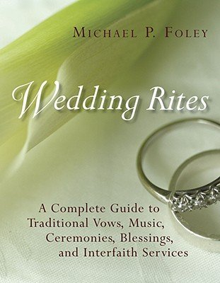 Read Online Wedding Rites: A Complete Guide to Traditional Vows, Music, Ceremonies, Blessings, and Interfaith Services   [WEDDING RITES] [Paperback] PDF