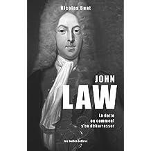 John Law: La dette, ou comment s'en débarrasser (Penseurs de la liberté t. 5) (French Edition)