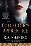 The Collector's Apprentice: A Novel	 by  B. A. Shapiro in stock, buy online here