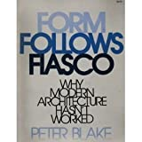 img - for Form Follows Fiasco: Why Modern Architecture Hasn't Worked by Peter Blake (1978-02-23) book / textbook / text book