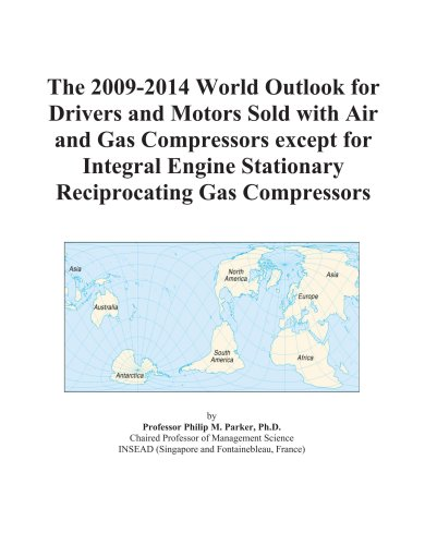 The 2009-2014 World Outlook for Drivers and Motors Sold with Air and Gas Compressors except for Integral Engine Stationary Reciprocating Gas Compressors ()