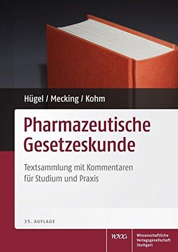 Pharmazeutische Gesetzeskunde: Textsammlung mit Erläuterungen für Studium und Praxis