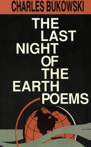 The Last Night of the Earth Poems (Charles Bukowski Best Poems)