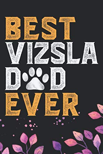 Best-Vizsla-Dad-Ever-Cool-Vizsla-Dog-Dad-Journal-Notebook-Vizsla-Puppy-Lover-Gifts-Funny-Vizsla-Dog-Notebook-Vizsla-Owner-Gifts-6-x-9-in-120-pages