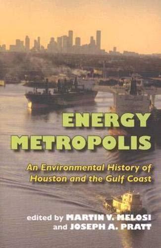 Energy Metropolis: An Environmental History of Houston and the Gulf Coast (Pittsburgh Hist Urban Environ)