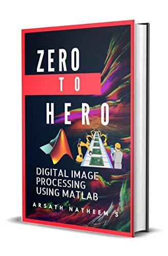 Digital Image Processing using MATLAB: ZERO to HERO