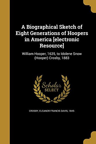 A Biographical Sketch of Eight Generations of Hoopers in America [Electronic Resource] pdf epub