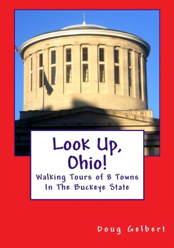 Read Online Look Up, Ohio!: Walking Tours of 8 Towns In The Buckeye State pdf