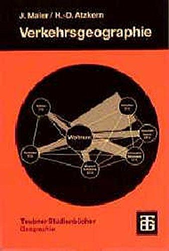 Verkehrsgeographie: Verkehrsstrukturen - Verkehrspolitik - Verkehrsplanung (Teubner Studienbücher der Geographie)