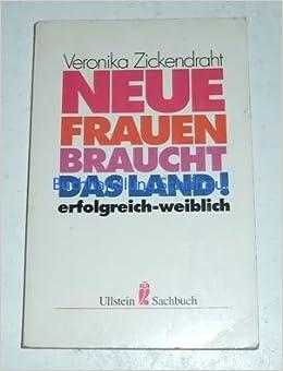 022bfc022259e1 Neue Frauen braucht das Land!  Amazon.de  Veronika Zickendraht  Bücher