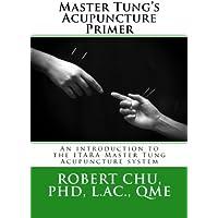 Master Tungs Acupuncture Primer: Volume 1