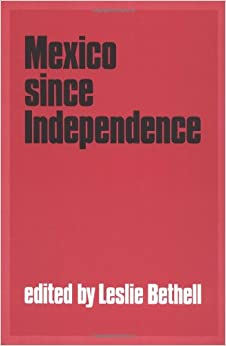 Mexico since Independence (The Cambridge History of Latin America)