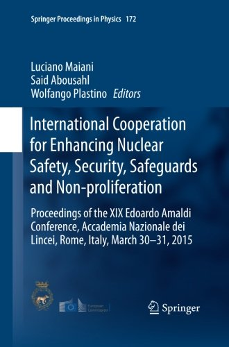 International Cooperation For Enhancing Nuclear Safety  Security  Safeguards And Non Proliferation  Proceedings Of The Xix Edoardo Amaldi Conference      30 31  2015  Springer Proceedings In Physics
