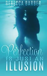 Perfection Is Just An Illusion (Swimming Upstream Series) (Volume 1) by Rebecca Barber (2015-09-25)