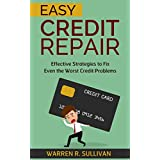 Easy Credit Repair: Effective Strategies to Fix Even the Worst Credit Problems