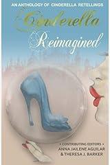 Cinderella Reimagined: An Anthology of Cinderella Retellings Paperback