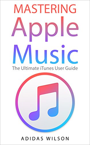 Amazon com: Mastering Apple Music: The Ultimate ITunes User