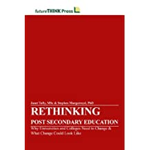 Rethinking Post Secondary Education - Why Universities and Colleges Need to Change & What Change Could Look Like
