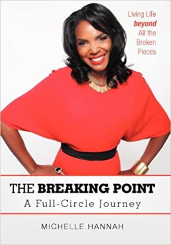 The Breaking Point: A Full-Circle Journey: Living Life beyond All the Broken Pieces