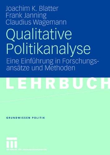 Qualitative Politikanalyse: Eine Einführung in Forschungsansätze und Methoden (Grundwissen Politik, Band 44)