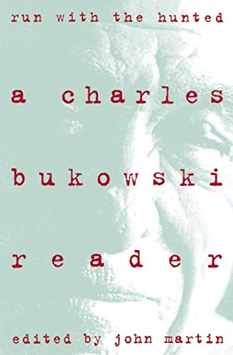 Run With the Hunted: Charles Bukowski Reader A