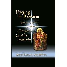 Praying the Rosary: Joyful, Luminous, Sorrowful, & Glorious