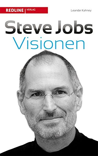 Steve Jobs' Visionen Gebundenes Buch – 24. Oktober 2011 Leander Kahney Steve Jobs' Visionen Redline Verlag 3868813268