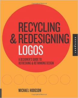 Book Recycling and Redesigning Logos: A Designer's Guide to Refreshing & Rethinking Design