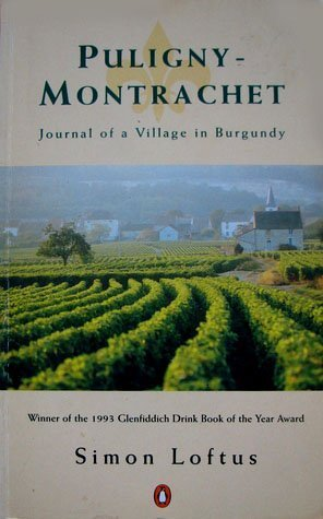 Puligny-montrachet: Journal of a Village in Burgundy by Loftus, Simon (1993) Hardcover
