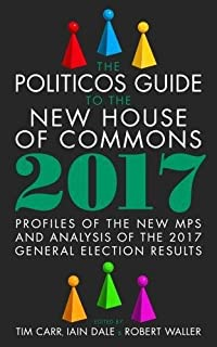 The Politicos Guide to the New House of Commons 2017  Profiles of the New… a56cdd99c0e