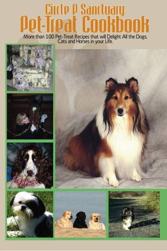 Circle P Sanctuary Pet-Treat Cookbook: More than 100 Pet-treat recipes that will delight all the dogs, cats and horses in your life.