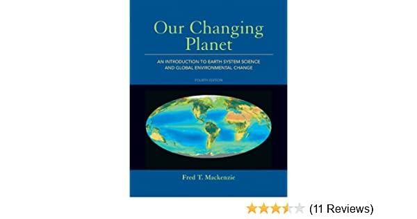 Amazon our changing planet an introduction to earth system amazon our changing planet an introduction to earth system science and global environmental change 4th edition 9780321667724 fred t mackenzie fandeluxe Gallery