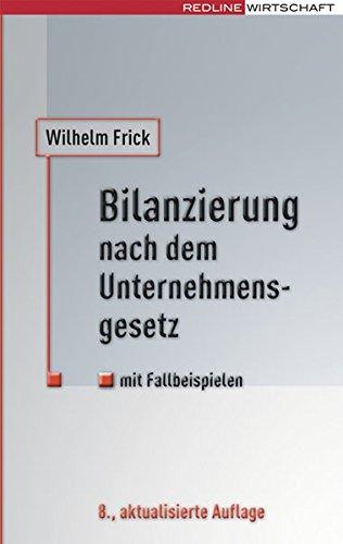 Bilanzierung nach dem Unternehmensgesetz: Mit Fallbeispielen Taschenbuch – Oktober 2007 Wilhelm Frick REDLINE 3636014781 Betriebswirtschaft
