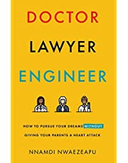 Doctor Lawyer Engineer: How to Pursue Your Dreams without Giving Your Parents a Heart Attack