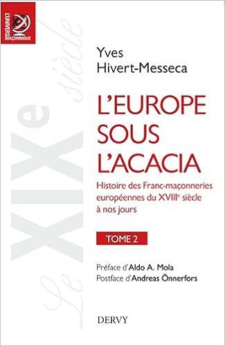 Le XXe si/ècle Tome 3 LEurope sous lAcacia Histoire des franc-ma/çonneries europ/éennes du XVIIIe si/ècle /à nos jours