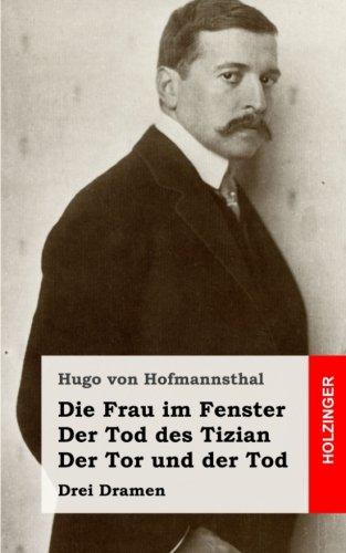 Die Frau im Fenster / Der Tod des Tizian / Der Tor und der Tod: Drei Dramen (German Edition) pdf epub