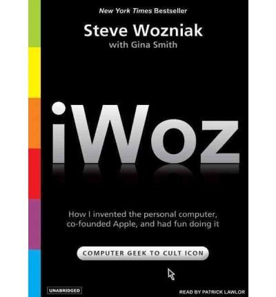 [(iWoz: How I Invented the Personal Computer and Had Fun Along the Way )] [Author: Steve Wozniak] [Jan-2007] ebook